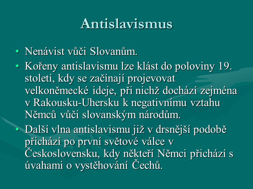 Antislavismus Nenávist vůči Slovanům.Nenávist vůči Slovanům. Kořeny antislavismu lze klást do poloviny 19. století, kdy se začínají projevovat velkoně