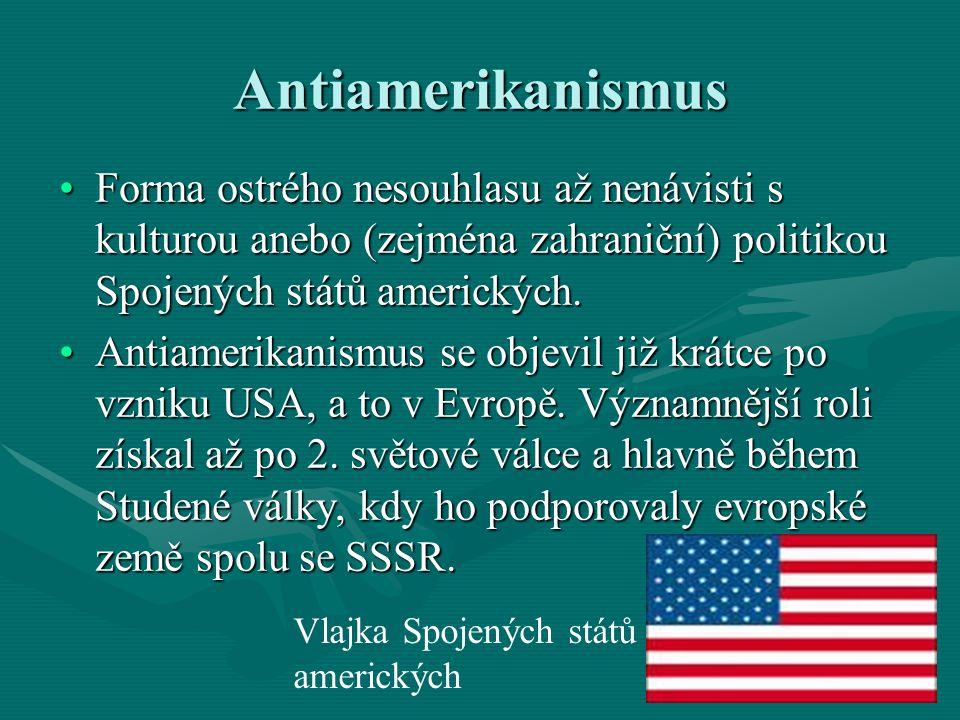 Antiamerikanismus Forma ostrého nesouhlasu až nenávisti s kulturou anebo (zejména zahraniční) politikou Spojených států amerických.Forma ostrého nesou