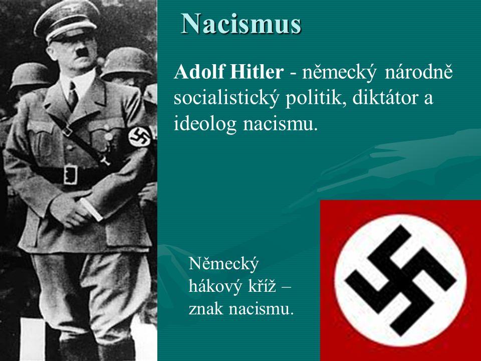 Nacismus Adolf Hitler - německý národně socialistický politik, diktátor a ideolog nacismu. Německý hákový kříž – znak nacismu.