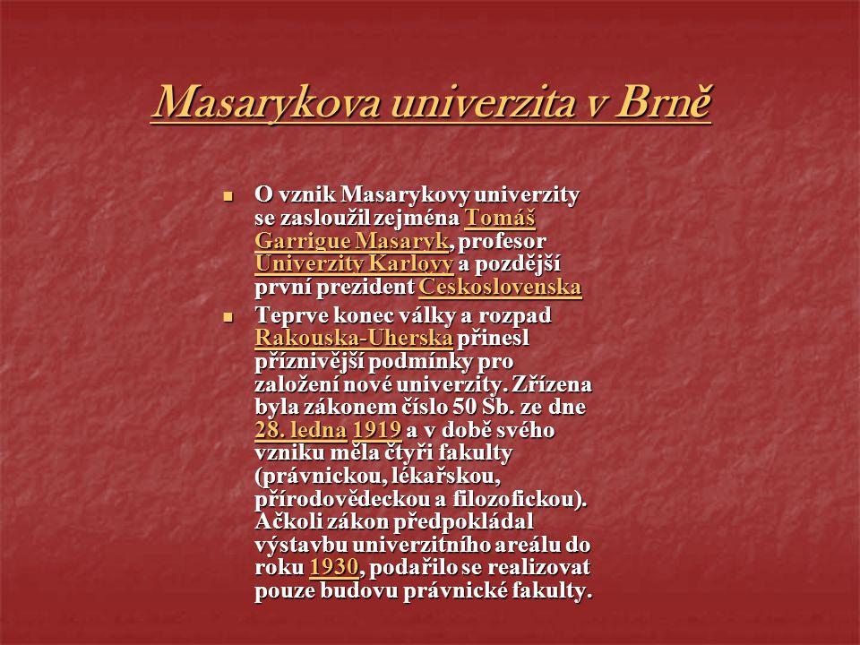 Masarykova univerzita v Brně O vznik Masarykovy univerzity se zasloužil zejména Tomáš Garrigue Masaryk, profesor Univerzity Karlovy a pozdější první p