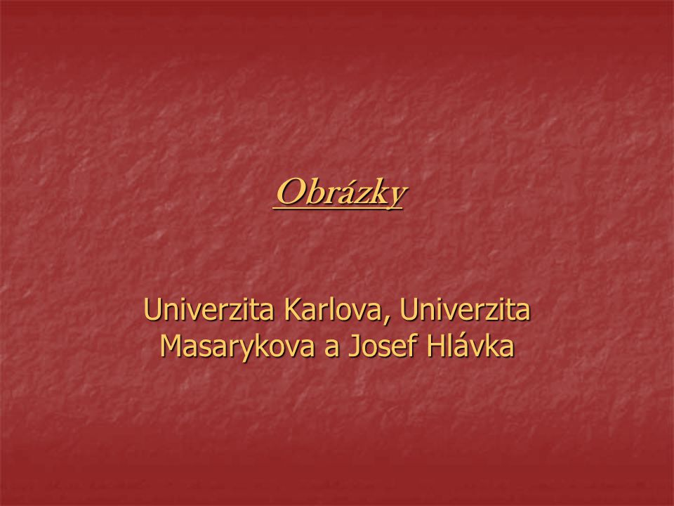 Obrázky Univerzita Karlova, Univerzita Masarykova a Josef Hlávka