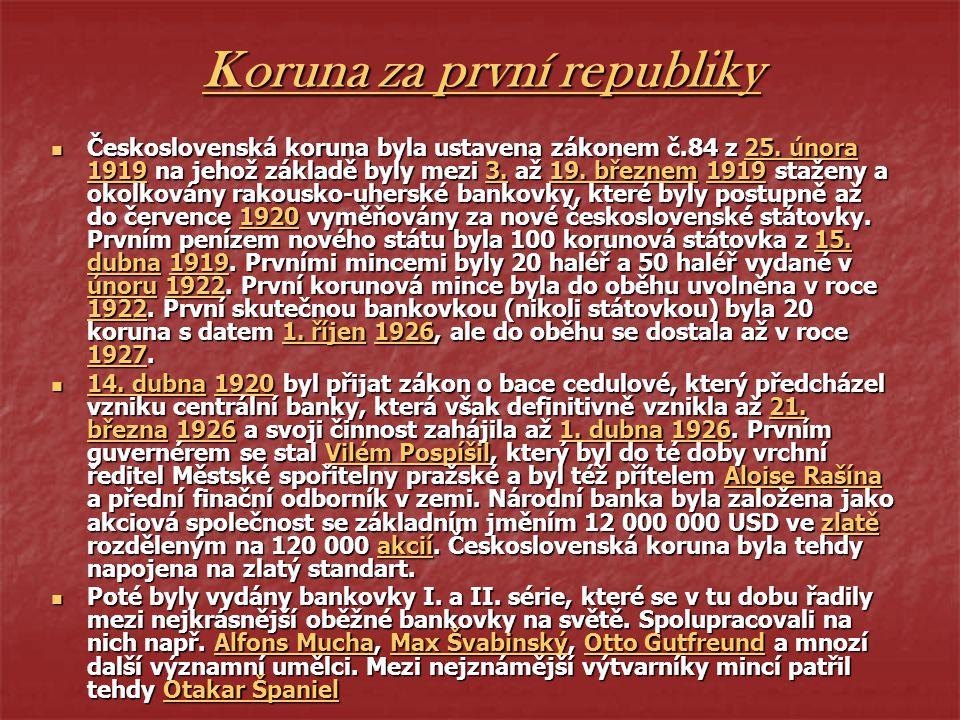 Koruna za první republiky Československá koruna byla ustavena zákonem č.84 z 25. února 1919 na jehož základě byly mezi 3. až 19. březnem 1919 staženy
