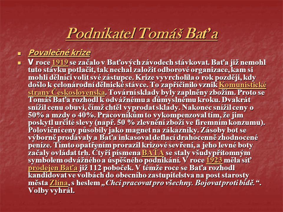 Podnikatel Tomáš Baťa Povalečné krize Povalečné krize V roce 1919 se začalo v Baťových závodech stávkovat. Baťa již nemohl tuto stávku potlačit, tak n