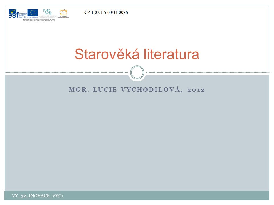 MGR. LUCIE VYCHODILOVÁ, 2012 Starověká literatura VY_32_INOVACE_VYC1