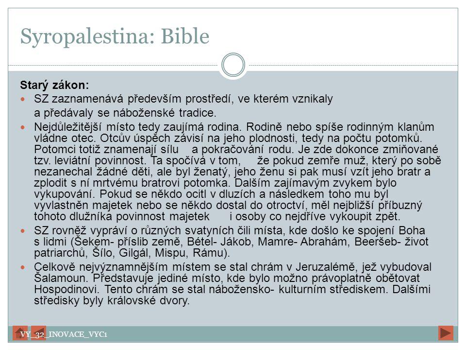 Syropalestina: Bible Starý zákon: SZ zaznamenává především prostředí, ve kterém vznikaly a předávaly se náboženské tradice. Nejdůležitější místo tedy