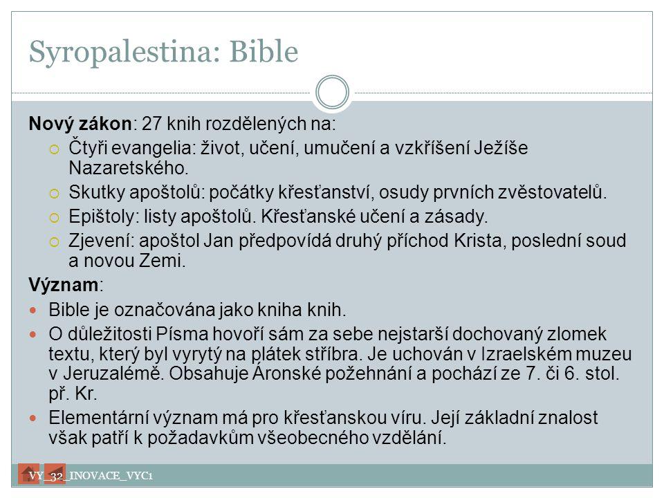 Syropalestina: Bible Nový zákon: 27 knih rozdělených na:  Čtyři evangelia: život, učení, umučení a vzkříšení Ježíše Nazaretského.  Skutky apoštolů: