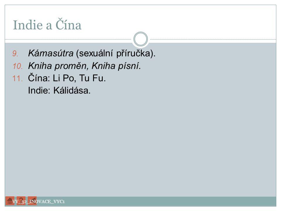 Indie a Čína 9. Kámasútra (sexuální příručka). 10. Kniha proměn, Kniha písní. 11. Čína: Li Po, Tu Fu. Indie: Kálidása. VY_32_INOVACE_VYC1