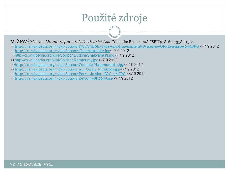 Použité zdroje BLÁHOVÁ,M. a kol. Literatura pro 1. ročník středních škol. Didaktis: Brno, 2008. ISBN 978-80-7358-115-2. >> http://cs.wikipedia.org/wik