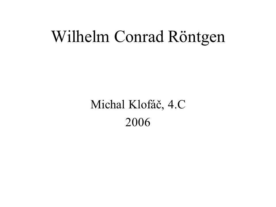 Wilhelm Conrad Röntgen Michal Klofáč, 4.C 2006