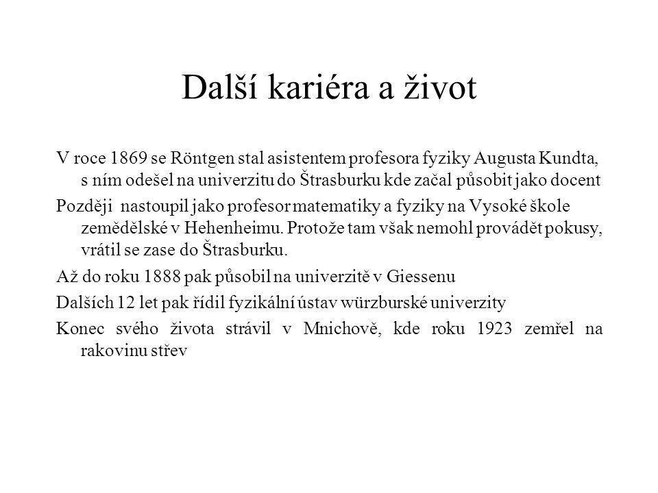 Další kariéra a život V roce 1869 se Röntgen stal asistentem profesora fyziky Augusta Kundta, s ním odešel na univerzitu do Štrasburku kde začal působ