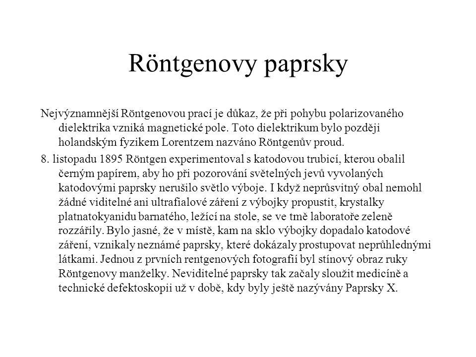 Röntgenovy paprsky Nejvýznamnější Röntgenovou prací je důkaz, že při pohybu polarizovaného dielektrika vzniká magnetické pole. Toto dielektrikum bylo