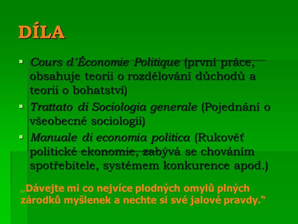 DÍLA  Cours d´Économie Politique (první práce, obsahuje teorii o rozdělování důchodů a teorii o bohatství)  Trattato di Sociologia generale (Pojednání o všeobecné sociologii)  Manuale di economia politica (Rukověť politické ekonomie, zabývá se chováním spotřebitele, systémem konkurence apod.),, Dávejte mi co nejvíce plodných omylů plných zárodků myšlenek a nechte si své jalové pravdy.
