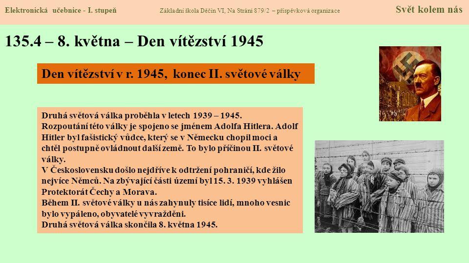 135.4 – 8. května – Den vítězství 1945 Elektronická učebnice - I. stupeň Základní škola Děčín VI, Na Stráni 879/2 – příspěvková organizace Svět kolem