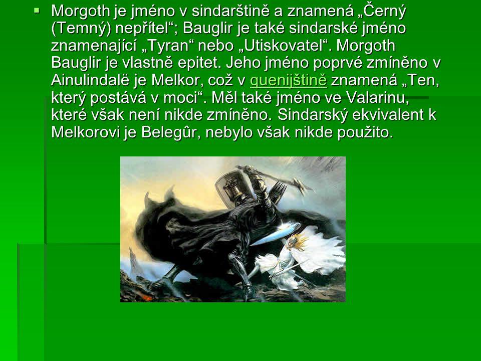 """ Morgoth je jméno v sindarštině a znamená """"Černý (Temný) nepřítel""""; Bauglir je také sindarské jméno znamenající """"Tyran"""" nebo """"Utiskovatel"""". Morgoth B"""