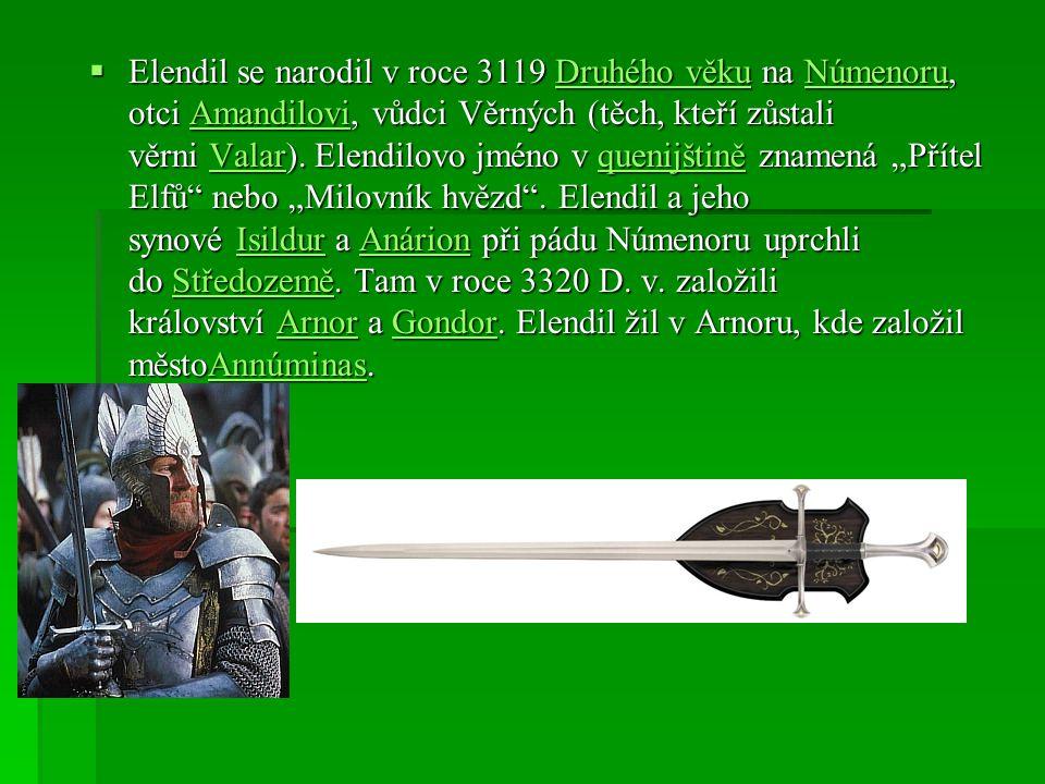  Elendil se narodil v roce 3119 Druhého věku na Númenoru, otci Amandilovi, vůdci Věrných (těch, kteří zůstali věrni Valar). Elendilovo jméno v quenij