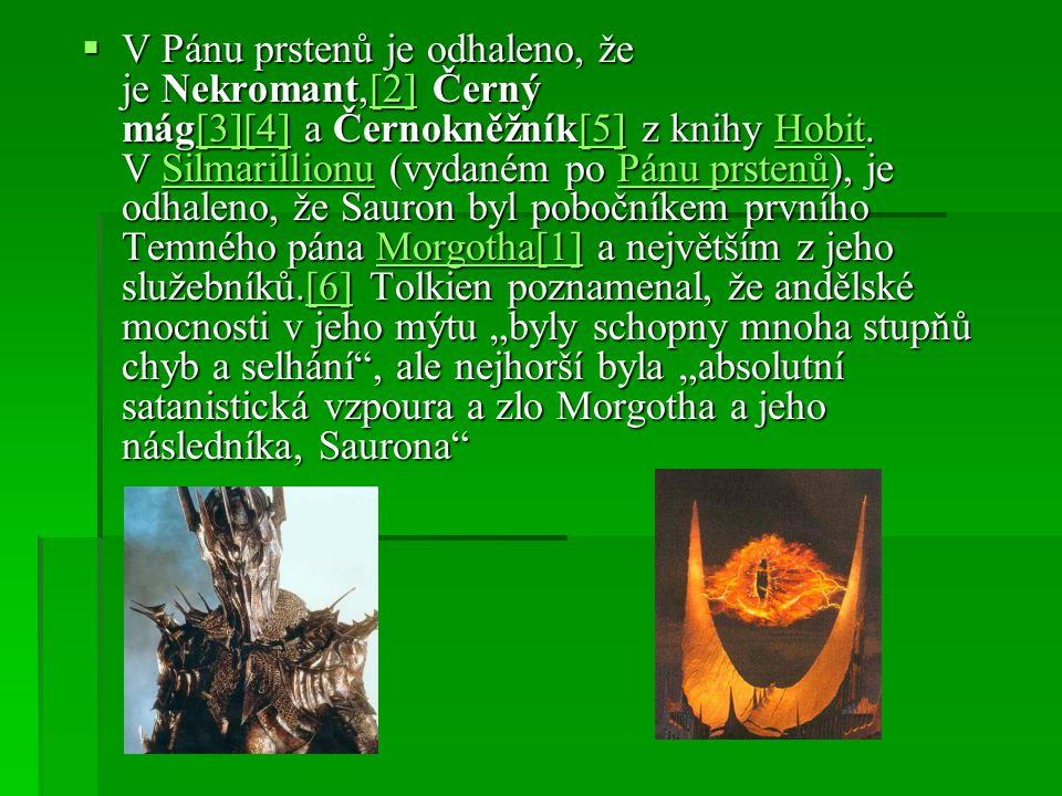  V Pánu prstenů je odhaleno, že je Nekromant,[2] Černý mág[3][4] a Černokněžník[5] z knihy Hobit. V Silmarillionu (vydaném po Pánu prstenů), je odhal