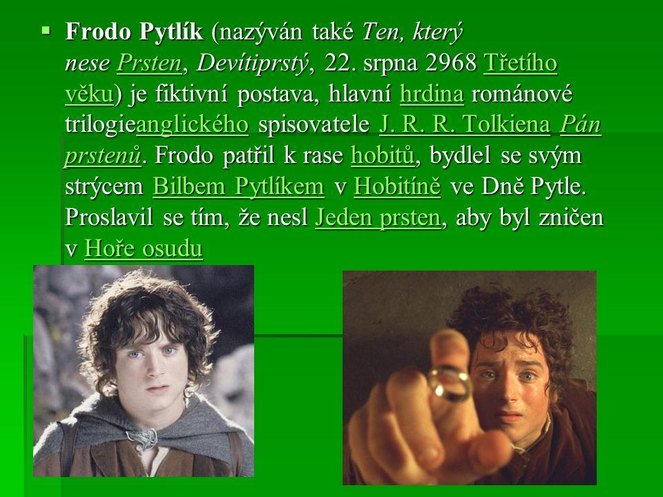  Frodo Pytlík (nazýván také Ten, který nese Prsten, Devítiprstý, 22. srpna 2968 Třetího věku) je fiktivní postava, hlavní hrdina románové trilogieang