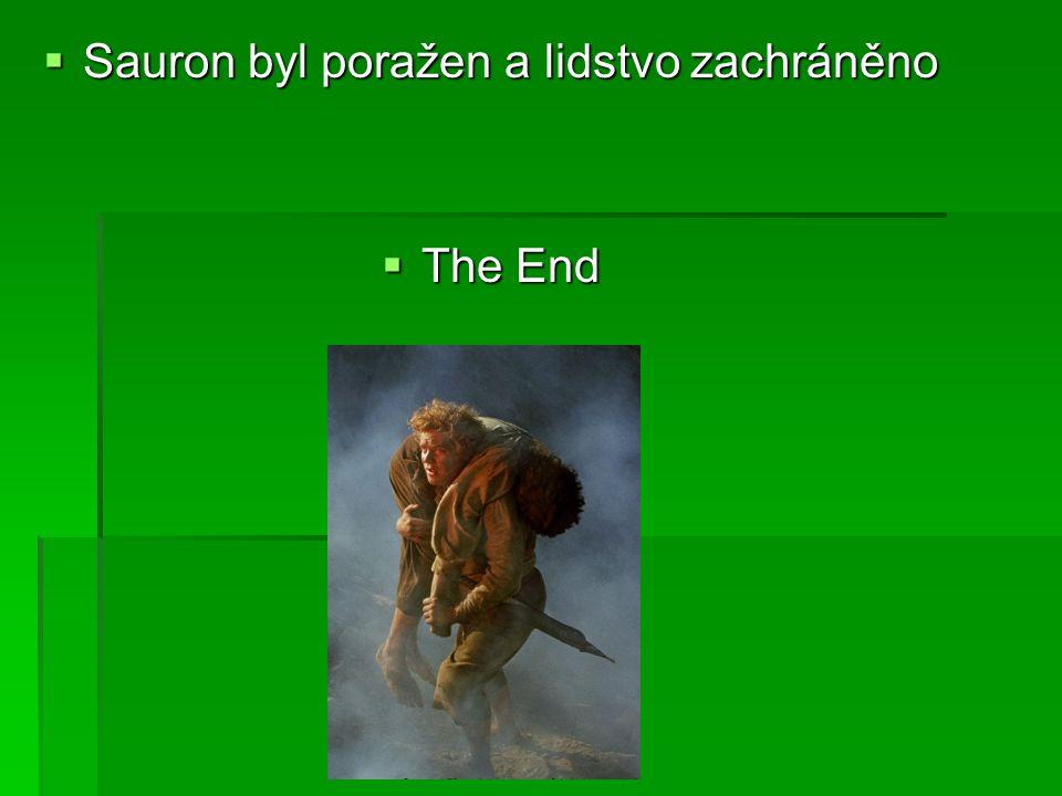  Sauron byl poražen a lidstvo zachráněno  The End