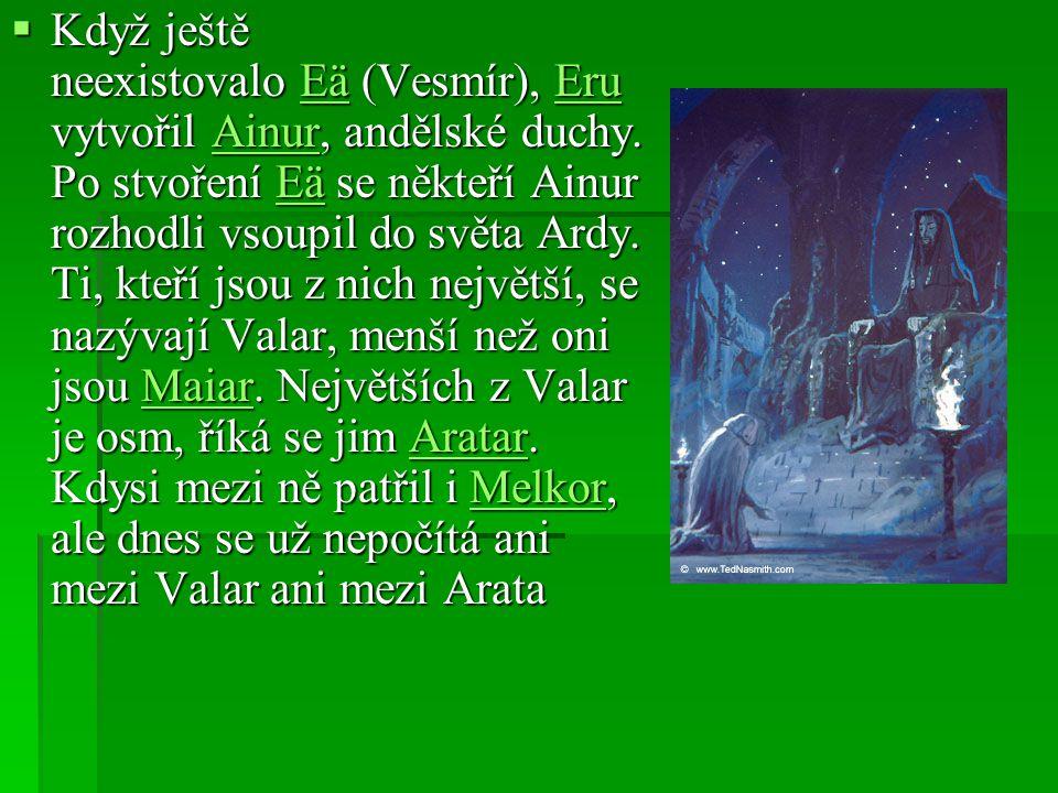  Když ještě neexistovalo Eä (Vesmír), Eru vytvořil Ainur, andělské duchy. Po stvoření Eä se někteří Ainur rozhodli vsoupil do světa Ardy. Ti, kteří j