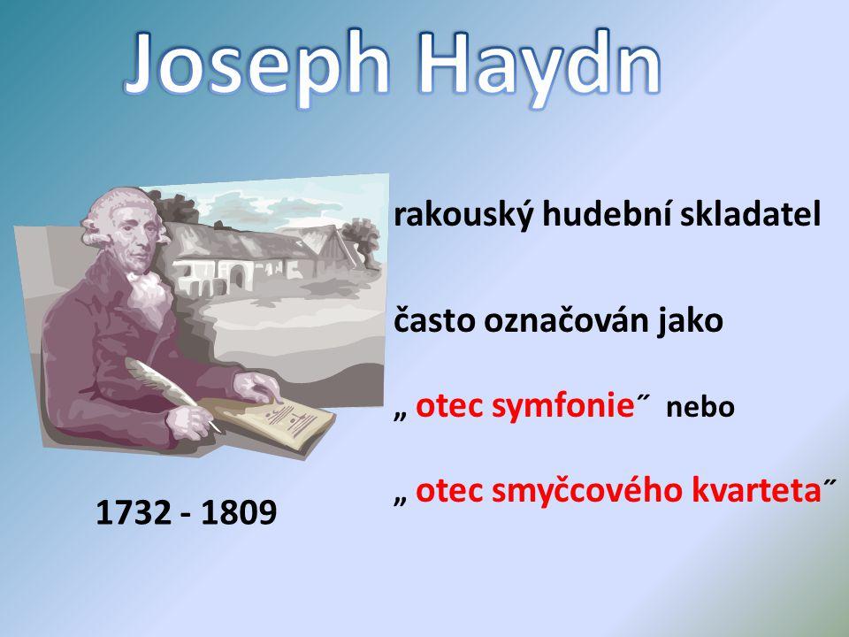 """1732 - 1809 rakouský hudební skladatel často označován jako """" otec symfonie ˝ nebo """" otec smyčcového kvarteta ˝"""