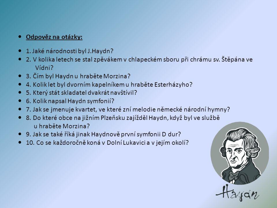 Odpověz na otázky: 1.Jaké národnosti byl J.Haydn.