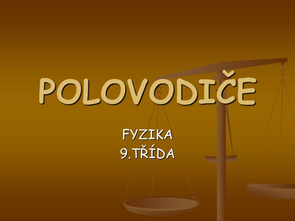 POLOVODIČE FYZIKA9.TŘÍDA