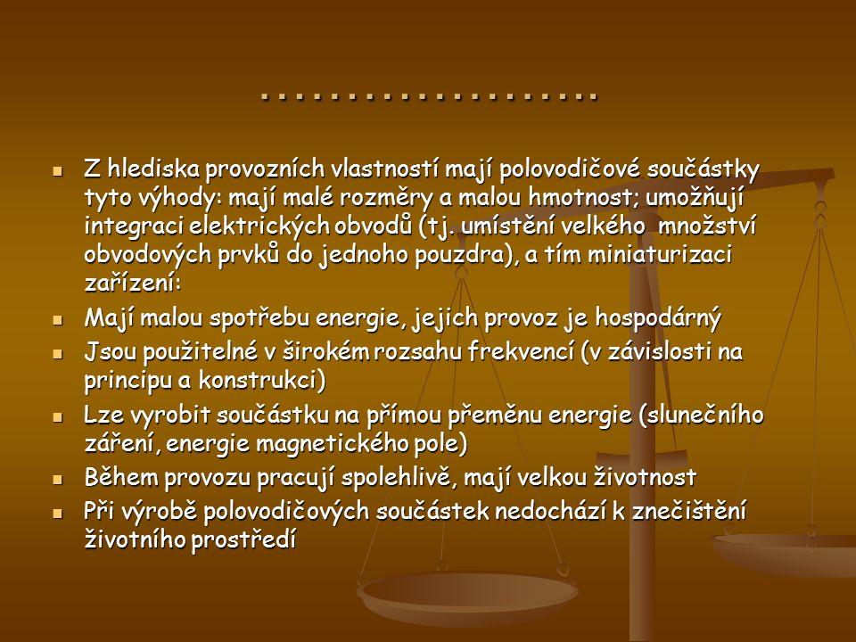 ……………….. Z hlediska provozních vlastností mají polovodičové součástky tyto výhody: mají malé rozměry a malou hmotnost; umožňují integraci elektrických