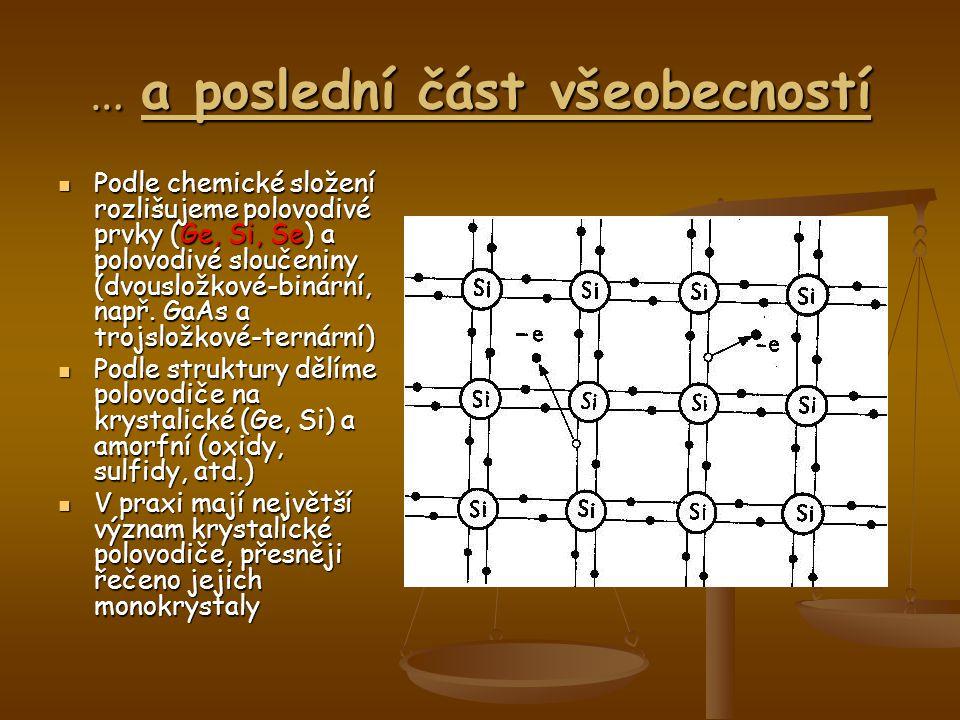 … a poslední část všeobecností Podle chemické složení rozlišujeme polovodivé prvky (Ge, Si, Se) a polovodivé sloučeniny (dvousložkové-binární, např. G
