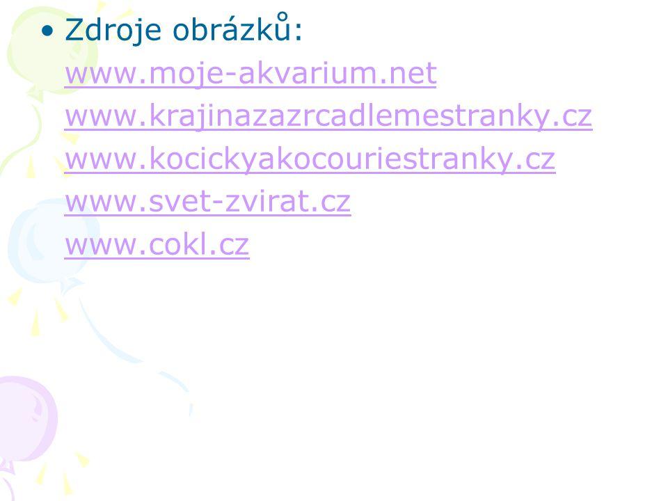 Zdroje obrázků: www.moje-akvarium.net www.krajinazazrcadlemestranky.cz www.kocickyakocouriestranky.cz www.svet-zvirat.cz www.cokl.cz