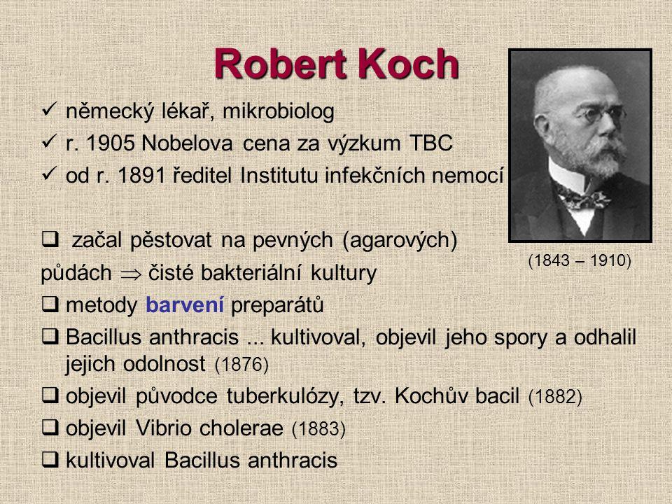Kochovy postuláty -soubor pravidel posuzujících, zda je mikroorganismus původcem choroby 1.Mikroorganismus je přítomen v každém nemocném jedinci.