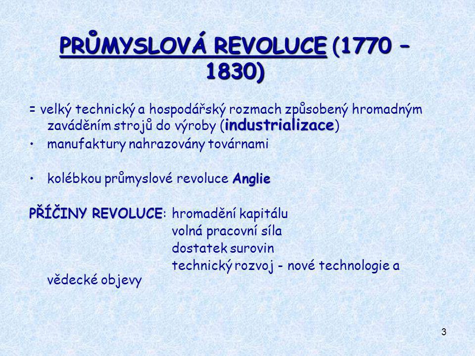 3 PRŮMYSLOVÁ REVOLUCE (1770 – 1830) industrializace = velký technický a hospodářský rozmach způsobený hromadným zaváděním strojů do výroby ( industria