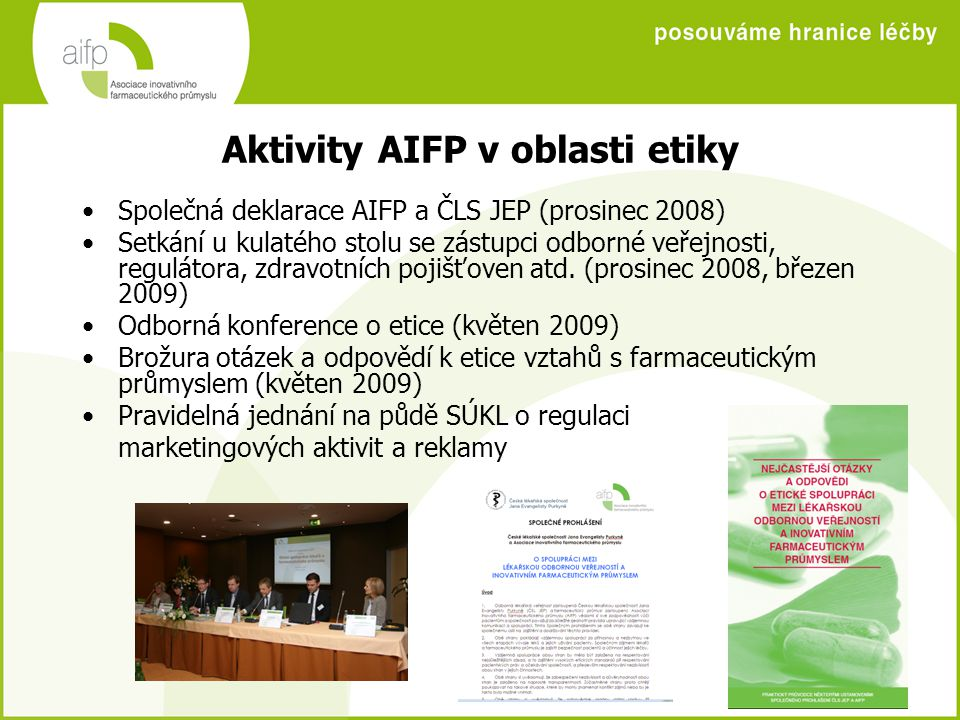 Aktivity AIFP v oblasti etiky Společná deklarace AIFP a ČLS JEP (prosinec 2008) Setkání u kulatého stolu se zástupci odborné veřejnosti, regulátora, zdravotních pojišťoven atd.