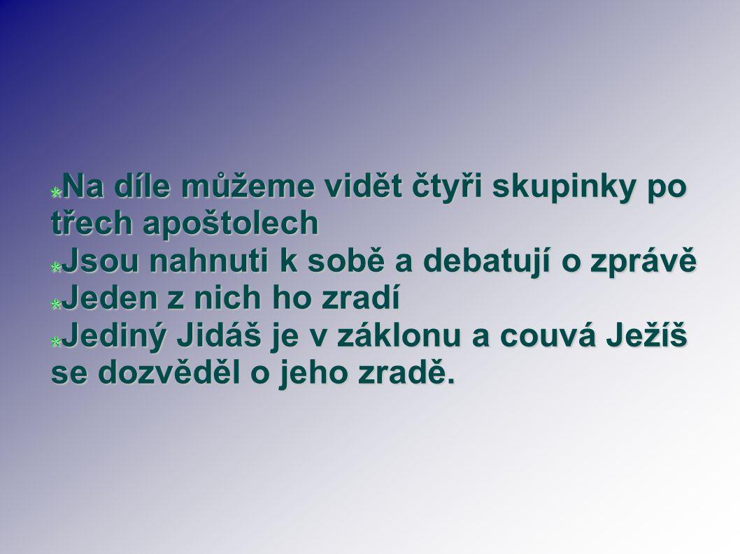 Na díle můžeme vidět čtyři skupinky po třech apoštolech Jsou nahnuti k sobě a debatují o zprávě Jeden z nich ho zradí Jediný Jidáš je v záklonu a couv