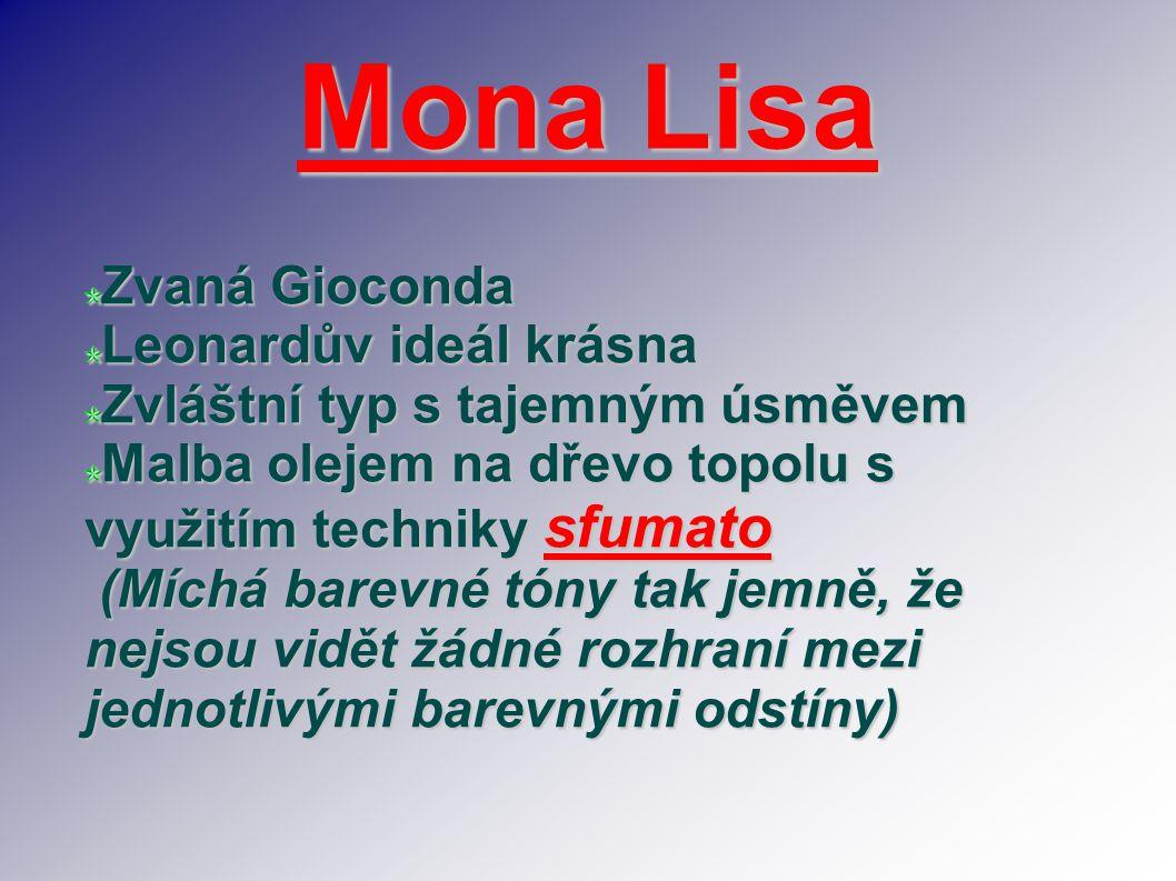 Mona Lisa Zvaná Gioconda Leonardův ideál krásna Zvláštní typ s tajemným úsměvem Malba olejem na dřevo topolu s využitím techniky sfumato (Míchá barevn