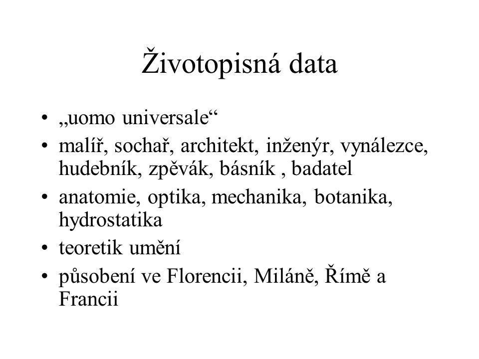 """Životopisná data """"uomo universale"""" malíř, sochař, architekt, inženýr, vynálezce, hudebník, zpěvák, básník, badatel anatomie, optika, mechanika, botani"""