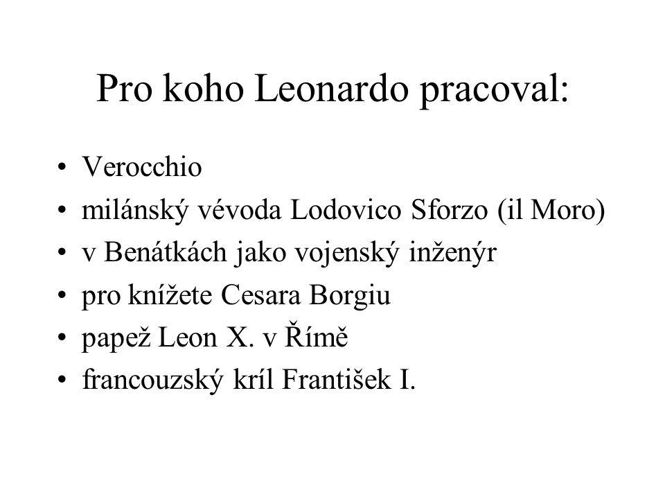 Pro koho Leonardo pracoval: Verocchio milánský vévoda Lodovico Sforzo (il Moro) v Benátkách jako vojenský inženýr pro knížete Cesara Borgiu papež Leon