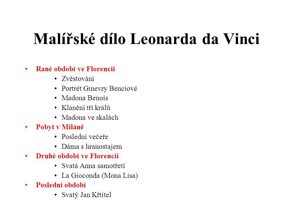 Malířské dílo Leonarda da Vinci Rané období ve Florencii Zvěstování Portrét Ginevry Benciové Madona Benois Klanění tří králů Madona ve skalách Pobyt v