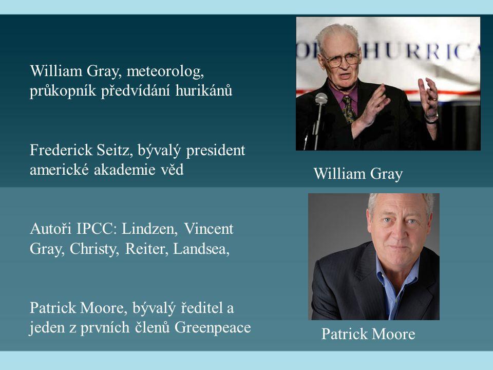 William Gray, meteorolog, průkopník předvídání hurikánů Frederick Seitz, bývalý president americké akademie věd Autoři IPCC: Lindzen, Vincent Gray, Christy, Reiter, Landsea, Patrick Moore, bývalý ředitel a jeden z prvních členů Greenpeace William Gray Patrick Moore