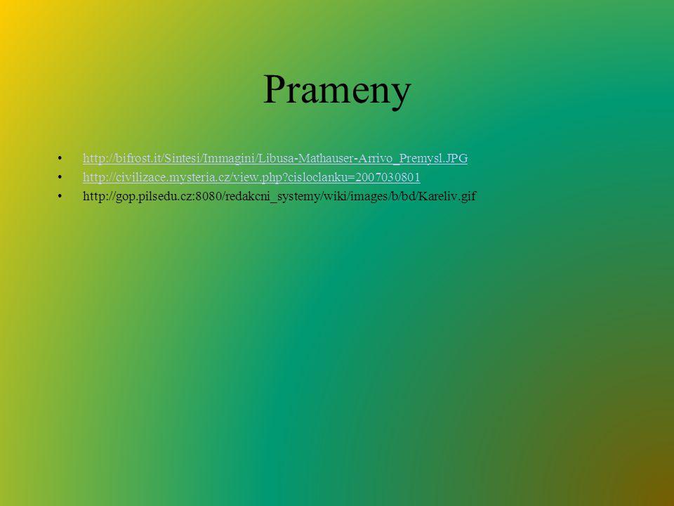 Prameny http://bifrost.it/Sintesi/Immagini/Libusa-Mathauser-Arrivo_Premysl.JPG http://civilizace.mysteria.cz/view.php cisloclanku=2007030801 http://gop.pilsedu.cz:8080/redakcni_systemy/wiki/images/b/bd/Kareliv.gif