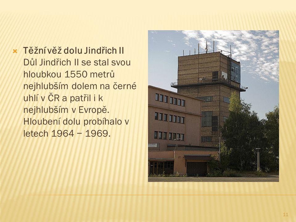 11  Těžní věž dolu Jindřich II Důl Jindřich II se stal svou hloubkou 1550 metrů nejhlubším dolem na černé uhlí v ČR a patřil i k nejhlubším v Evropě.