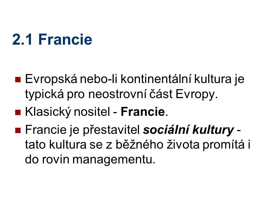 2.1 Francie Evropská nebo-li kontinentální kultura je typická pro neostrovní část Evropy. Klasický nositel - Francie. Francie je přestavitel sociální