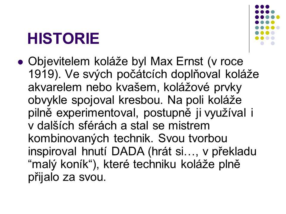 HISTORIE Objevitelem koláže byl Max Ernst (v roce 1919).