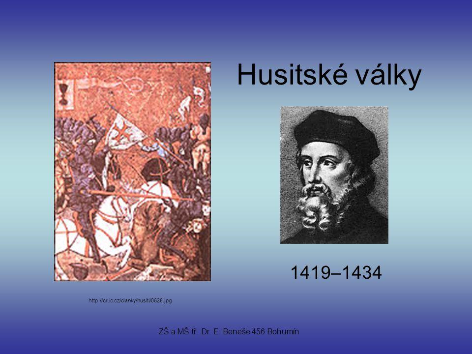 Husitské války 1419–1434 http://cr.ic.cz/clanky/husiti/0628.jpg ZŠ a MŠ tř. Dr. E. Beneše 456 Bohumín