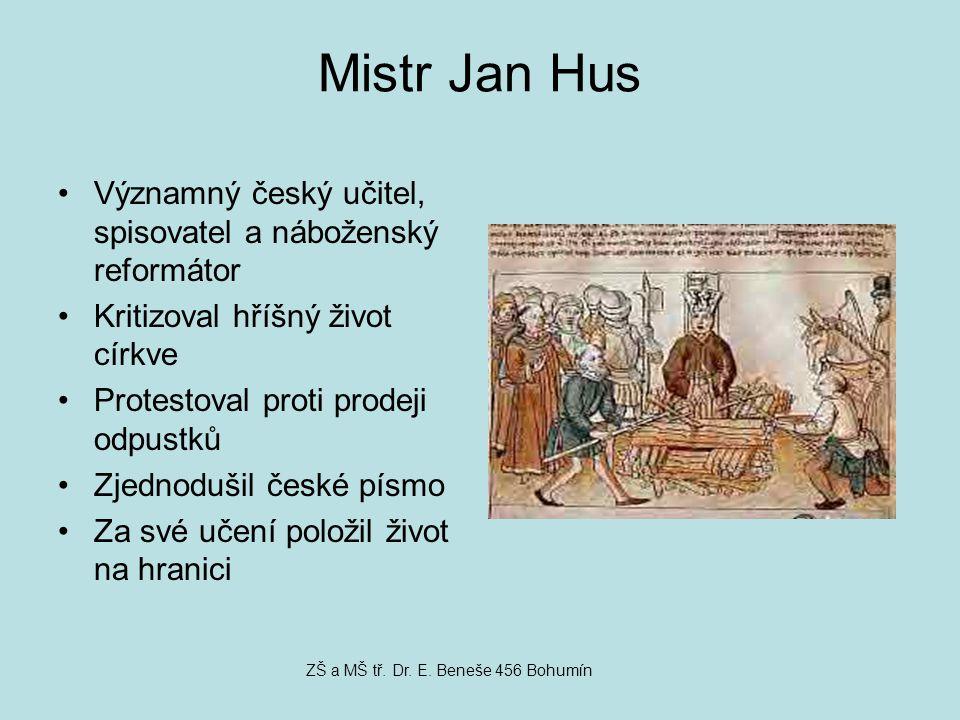 Mistr Jan Hus Významný český učitel, spisovatel a náboženský reformátor Kritizoval hříšný život církve Protestoval proti prodeji odpustků Zjednodušil