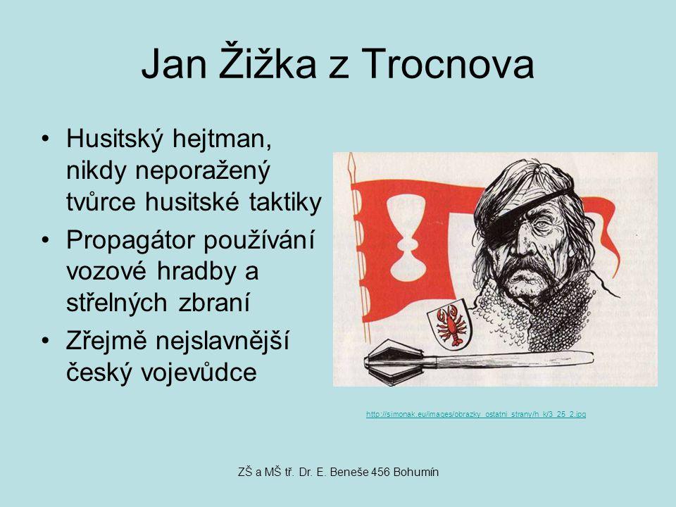 Jan Žižka z Trocnova Husitský hejtman, nikdy neporažený tvůrce husitské taktiky Propagátor používání vozové hradby a střelných zbraní Zřejmě nejslavně