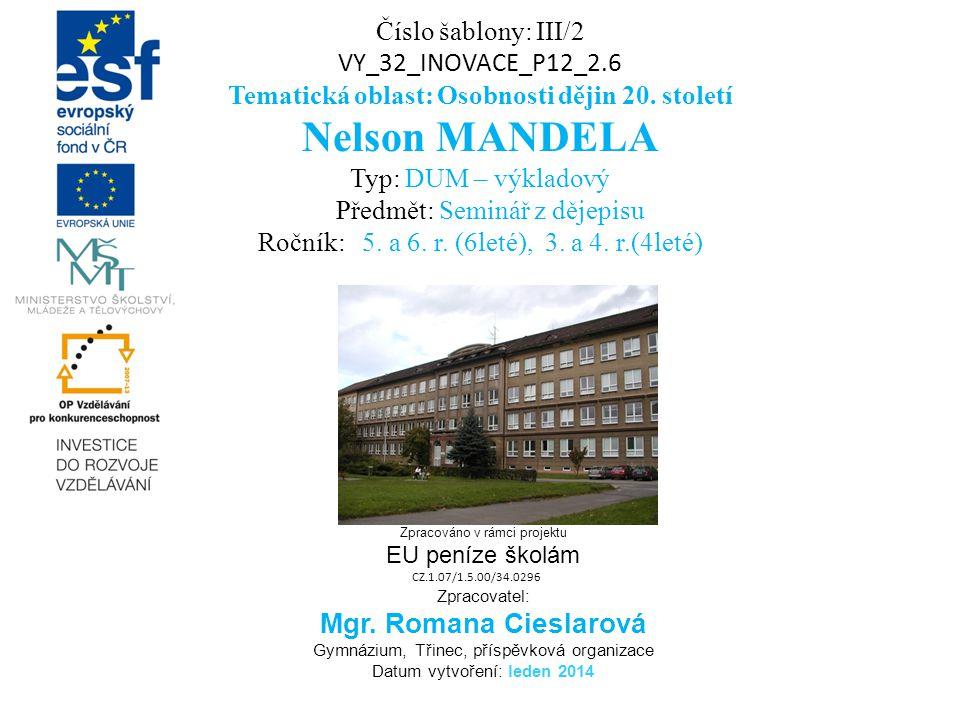 Číslo šablony: III/2 VY_32_INOVACE_P12_2.6 Tematická oblast: Osobnosti dějin 20. století Nelson MANDELA Typ: DUM – výkladový Předmět: Seminář z dějepi