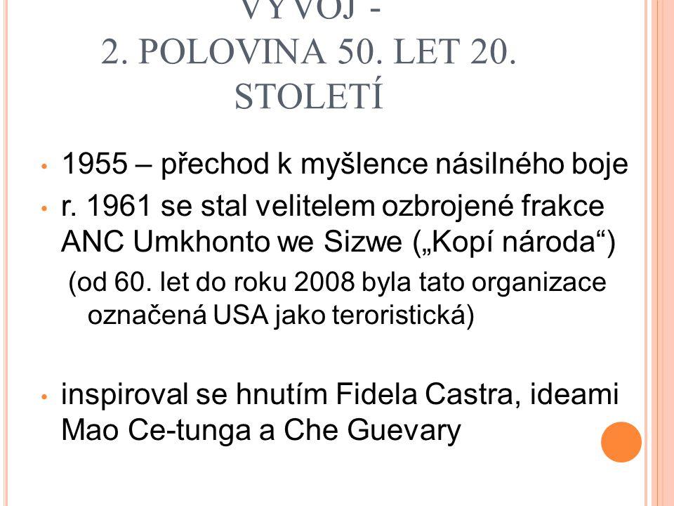 MANDELŮV POLITICKÝ VÝVOJ - 2. POLOVINA 50. LET 20. STOLETÍ 1955 – přechod k myšlence násilného boje r. 1961 se stal velitelem ozbrojené frakce ANC Umk