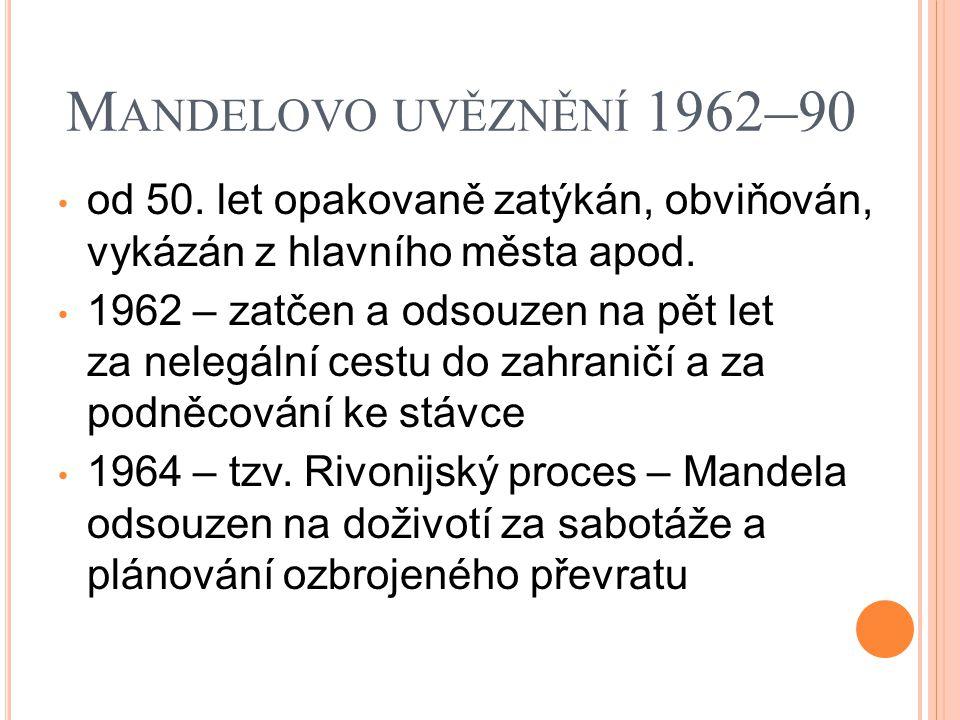 M ANDELOVO UVĚZNĚNÍ 1962 – 90 od 50. let opakovaně zatýkán, obviňován, vykázán z hlavního města apod. 1962 – zatčen a odsouzen na pět let za nelegální