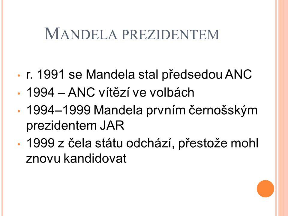 M ANDELA PREZIDENTEM r. 1991 se Mandela stal předsedou ANC 1994 – ANC vítězí ve volbách 1994–1999 Mandela prvním černošským prezidentem JAR 1999 z čel