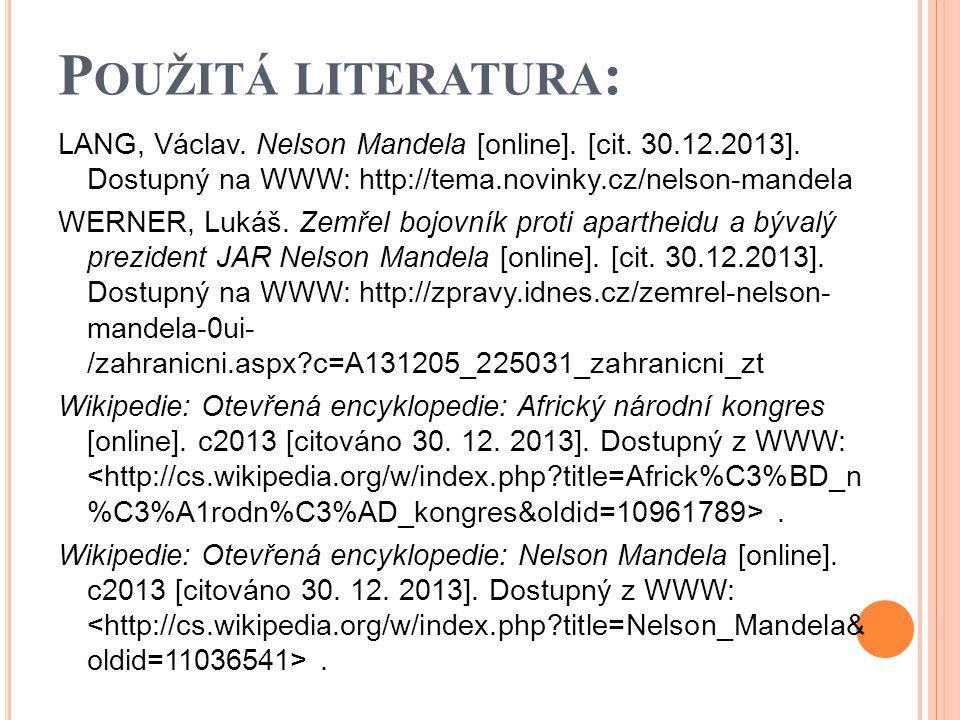 P OUŽITÁ LITERATURA : LANG, Václav. Nelson Mandela [online]. [cit. 30.12.2013]. Dostupný na WWW: http://tema.novinky.cz/nelson-mandela WERNER, Lukáš.